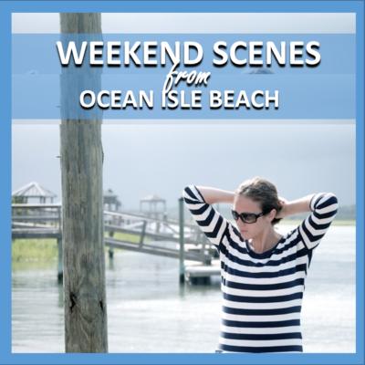 weekend scenes: from ocean isle beach