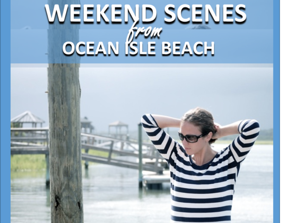 WEEKEND SCENES: FROM OCEAN ISLE BEACH
