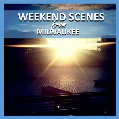weekend scenes: from milwaukee