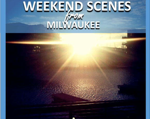 WEEKEND SCENES: FROM MILWAUKEE