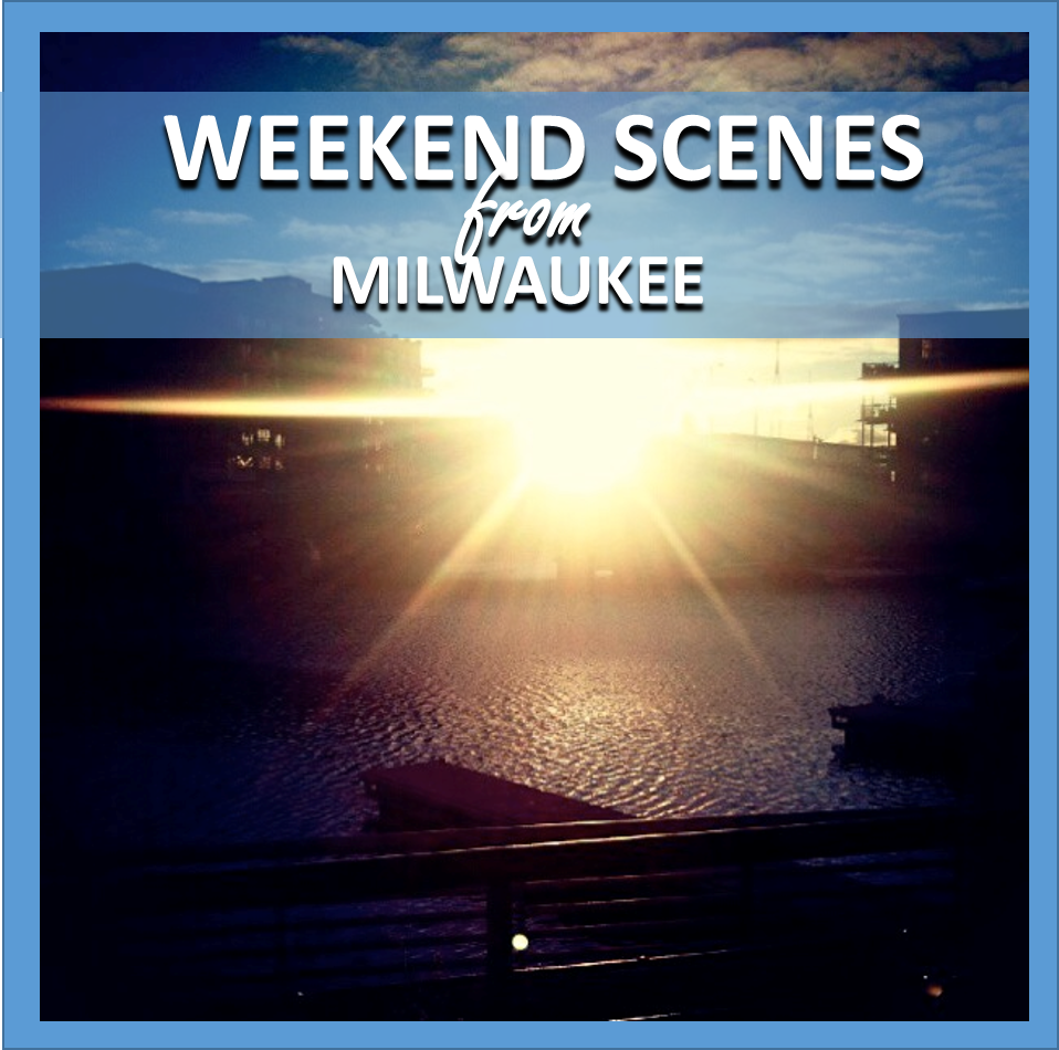 weekend scenes: from milwaukee // cait's plate