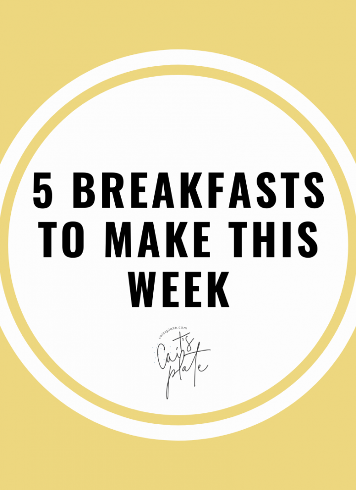 5 breakfasts to eat this week // cait's plate