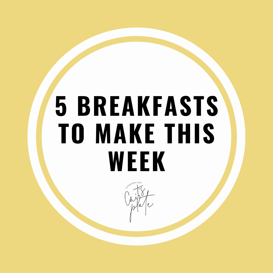 5 easy breakfasts to eat this week // cait's plate