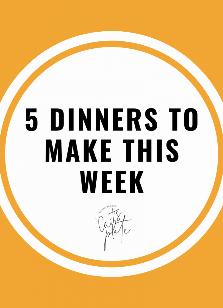 5 dinners to eat this week // cait's plate
