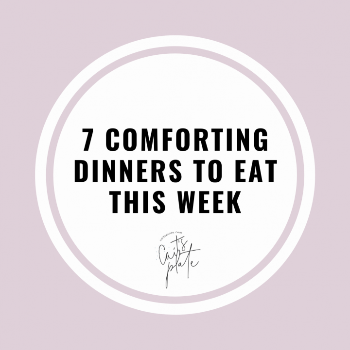 7 comforting dinners to eat this week // cait's plate