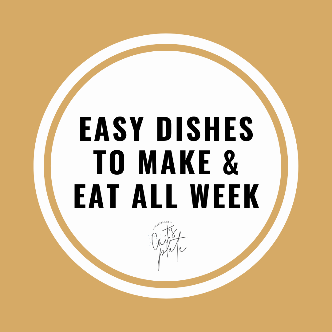 easy dishes to make and eat all week // cait's plate